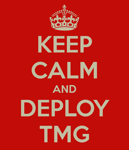 Keep Calm and Deploy Forefront TMG 2010!